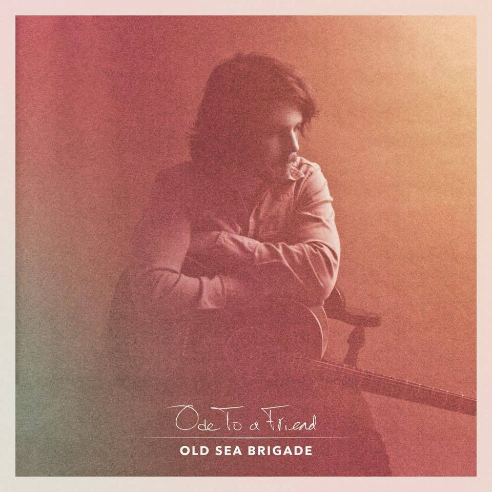 Old Sea Brigade – Ode To A Friend
