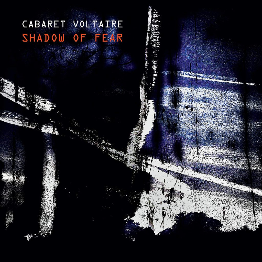 Cabaret Voltaire – Shadow Of Fear