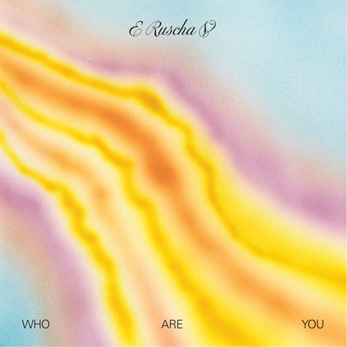 E Ruscha V – Who Are You