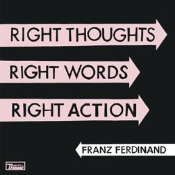 Franz Ferdinand – Right Thoughts, Right Words, Right Actions