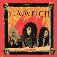 L.A. Witch – Play With Fire