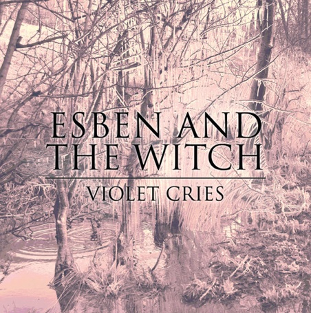Esben And The Witch – Violet Cries