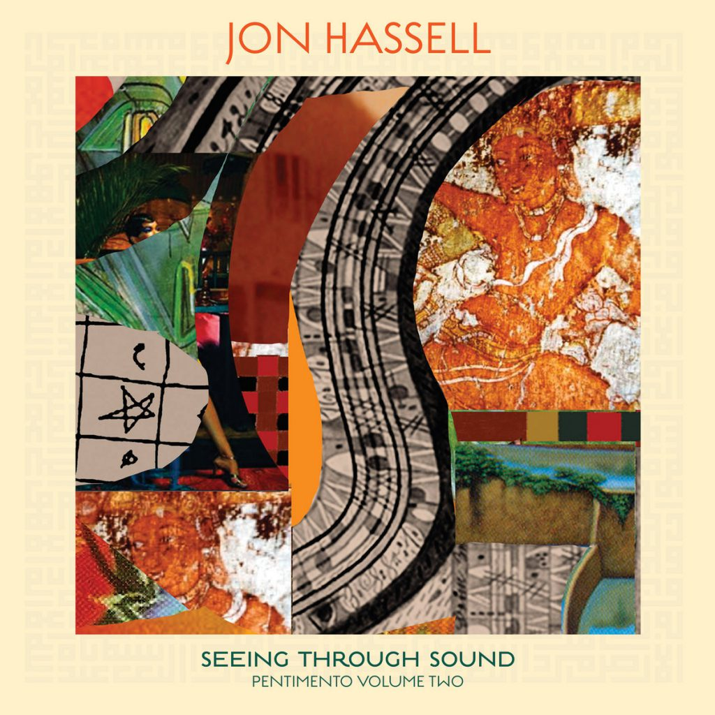 Jon Hassell – Seeing Through Sound (Pentimento Vol.2)