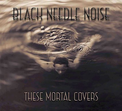 Black Needle Noise  – These Mortal Covers