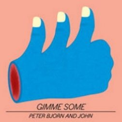 Peter, Bjorn and John – Gimme Some