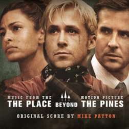 Mike Patton – The Place Beyond The Pines OST