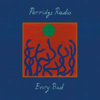 Porridge Radio – Every Bad