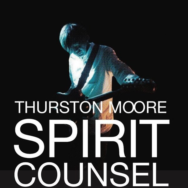 Thurston Moore – Spirit Counsel