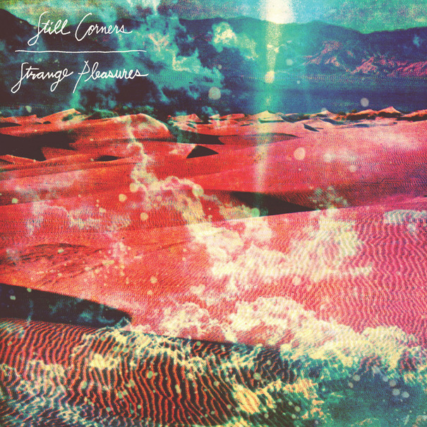 Still Corners – Strange Pleasures