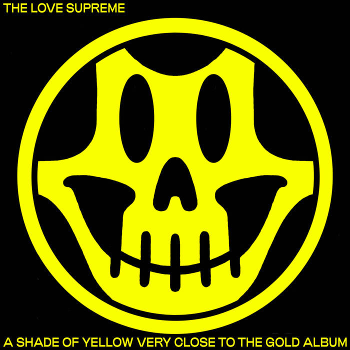 The Love Supreme – A Shade Of Yellow Very Close To The Gold Album