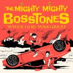 The Mighty Mighty Bosstones – When God Was Great