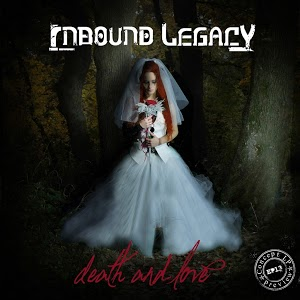Inbound Legacy – Death And Love
